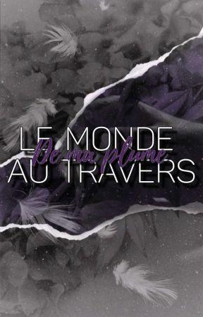 Le Monde Au Travers De Ma Plume by schek330