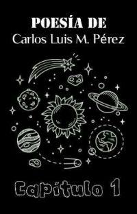 Poesía de Carlos Luis M. Pérez - Capítulo 1 cover