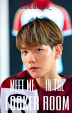 MEET ME IN THE LOCKER ROOM. by byunbaekbuns_