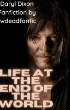 Life at the end of the world by twdeadfanfic