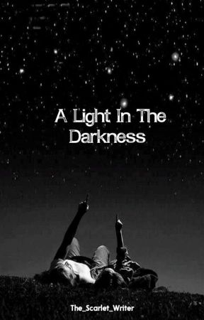 A Light In The Darkness ✔ by The_Scarlet_Writer