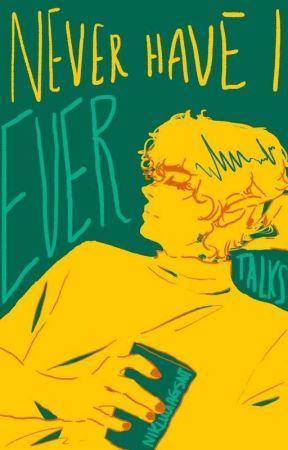 Never have I ever || Talks || by nikluuagsnt