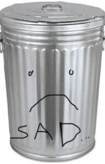 the garbage can - Sad Dictator - Wattpad