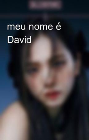 meu nome é David by LisaDasQuebradas