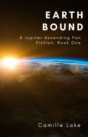 EarthBound: A Jupiter Ascending Fan-Fiction: Book 1 by CamilleLake