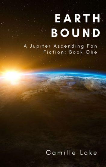 EarthBound: A Jupiter Ascending Fan-Fiction: Book 1