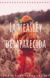 La Weasley desaparecida...[PAUSADA] cover