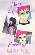 There Lies Happiness [Saiki Kusuo X Reader] by RaspberryJanny