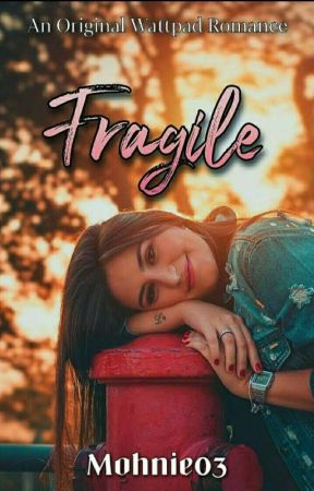 Fragile✔ by mohnie03