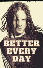 Better Every Day - A Jonathan Davis Fanfiction by error1989