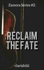 Reclaim The Fate (Zamora Series #2) by clarishiiii