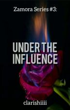 Under The Influence  [ Zamora Series #3 ] by clarishiiii