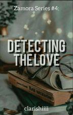 Detecting the Love  [ Zamora Series #4  ] by clarishiiii
