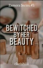 Bewitched by Her Beauty  [ Zamora Series #5 ] by clarishiiii