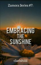 Embracing the Sunshine [ Zamora Series #7 ] by clarishiiii