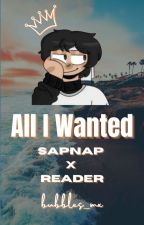 All I Wanted   Sapnap x Reader by bubbles_mx