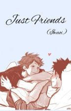 Just Friends ( Iwaoi ) by weebcheck2020