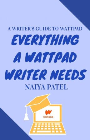 Everything A Wattpad Writer Needs by naiyapatel26