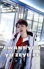 """""""I want you""""  yu zeyu ff by boystoryXxinyu"""