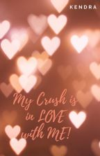 My Crush is in LOVE with ME! by Kendra_K12