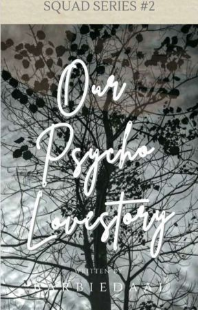 Our Psycho Lovestory (Squad Series#2) by ItsmeRozellee