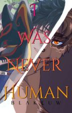 I Was Never Human by BlakeUW