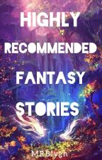 HIGHLY RECOMMENDED FANTASY STORIES by MRBlygh