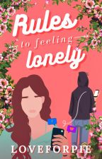 Rules to Feeling Lonely by LoveForPie7