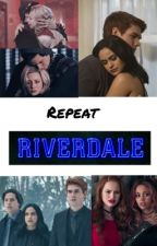 Repeat: A Riverdale Fanfiction by SophiaTheFourth123