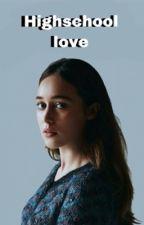 Highschool love  by AlyciaDebnamCareyyyy