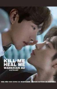 KILL ME HEAL ME - WangXian cover
