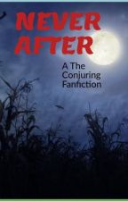 Never After: A The Conjuring/Ed and Lorraine Warren fanfiction by AasthaDixit6