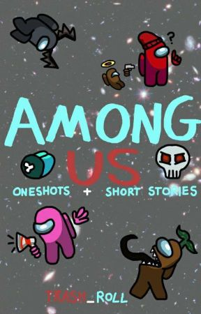 Among Us Oneshots/Short Stories by trash_roll