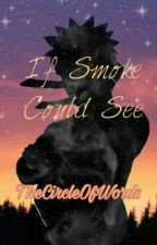 If Smoke Could See by TheCircleOfWords