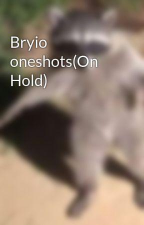 Bryio oneshots by abearfoo1233