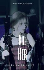 KILL HER || 2jin by stanaeongie