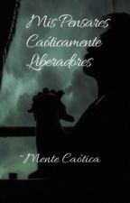 Mis Pensares Caóticamente Liberadores by Lazuliett_G