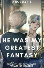 HE WAS MY GREATEST FANTASY✓ by whats_up_readers