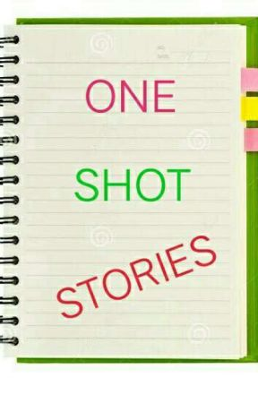 One Shot Stories  by dokayla