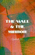 The Wall & The Mirror by NjabuloNkambule