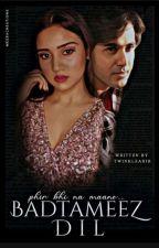 Phir Bhi Na Mane :  BADTAMEEZ DIL (TS)(Completed) by twinkleahir