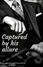 Captured by his allure (on going) by _honeyitsme