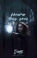 Forever Truly Yours [Draco M.] by -MALFOYREID-