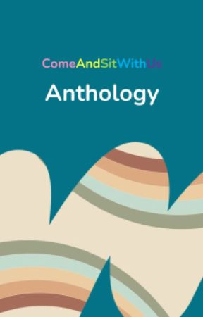 Anthology by ComeAndSitWithUs