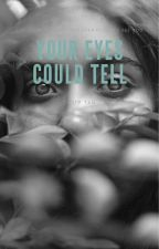YOUR EYES COULD TELL by _imDeity_