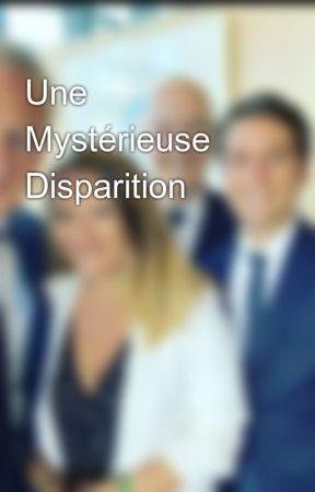 Une Mystérieuse Disparition by MrsBrunoLemaire