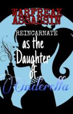 WARFREAK ASSASSIN REINCARNATE AS THE DAUGHTER OF CINDERELLA by Alexius13