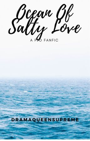 Ocean Of Salty Love by DramaQueenSupreme
