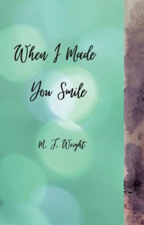 When I made you smile (updated version) by Elanna11Children11