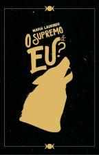 O supremo e EU? I, de MariaLaurindosoares